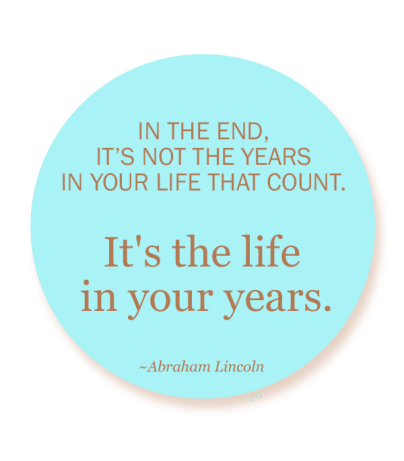 and-in-the-end-its-not-the-years-in-your-life-that-count-its-the-life-in-your-years-72